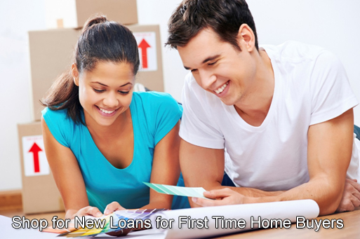 Shop for New Loans for First Time Home Buyers